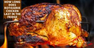 How Long Does Rotisserie Chicken Last in the Fridge